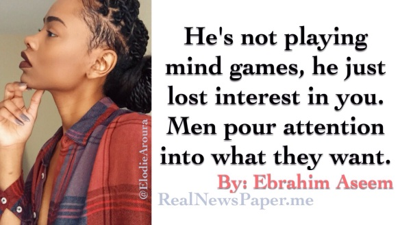 He's not playing mind games, he just lost interest in you  | Real